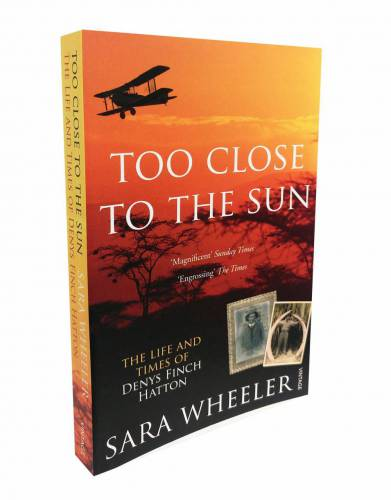 'Too Close to The Sun: The Life & Times of Dennis Finch Hatton'